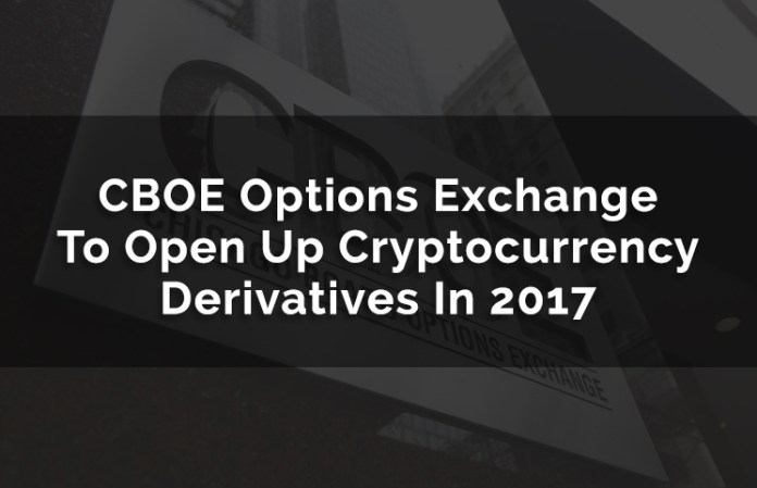 CBOE Options Exchange To Open Up Cryptocurrency Derivatives In 2017