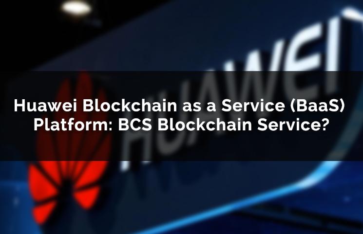 Chinese telecom titan Huawei launches Blockchain Service platform