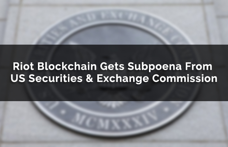 US SEC Sends Subpoena to Riot Blockchain