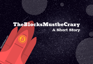 The Blocks Must be Crazy bitcoinnews short story