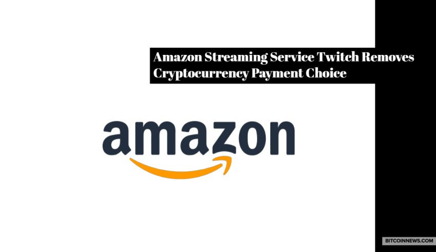 Amazon Streaming Service Twitch Removes Cryptocurrency Payment Choice