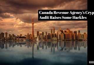 Canada Revenue Agency's Crypto Audit Raises Some Hackles