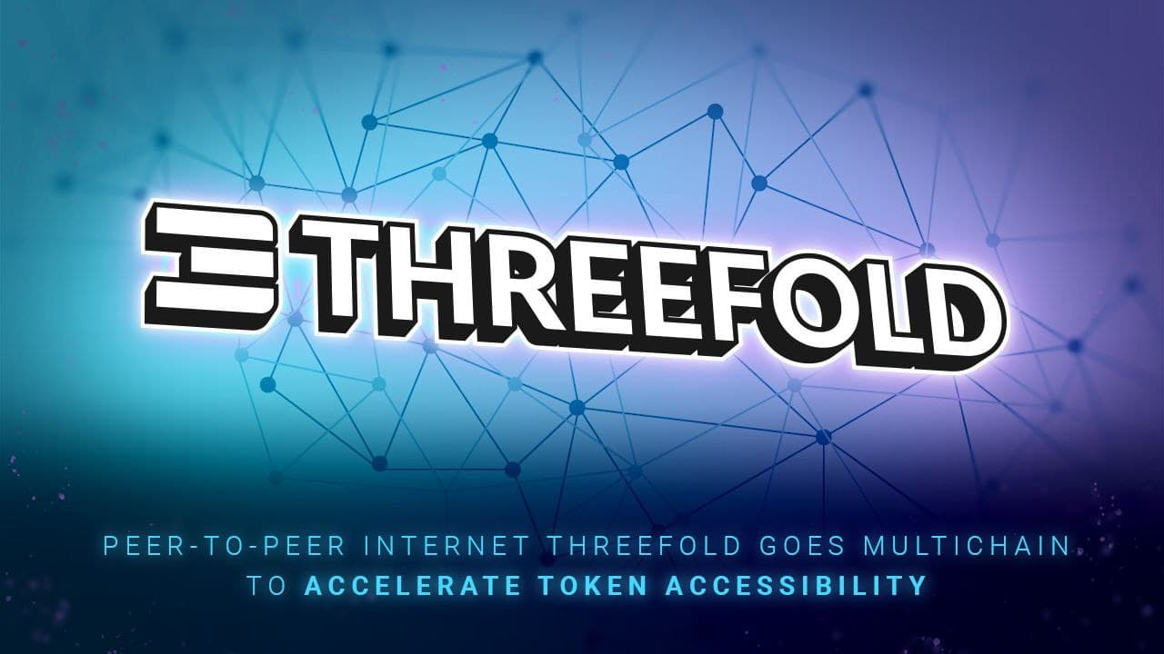 Peer-to-Peer Internet ThreeFold Goes Multichain to Accelerate Token Accessibi...