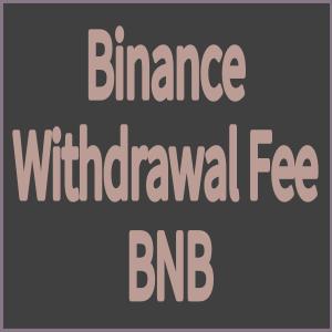 Binance Withdrawal Fee BNB