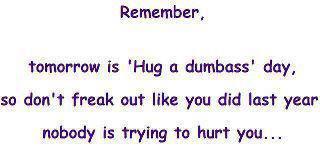 Hug a dumbass day