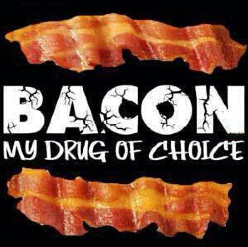 Bacon my drug of choice