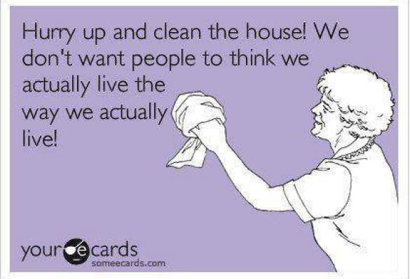 Hurry up and clean the house