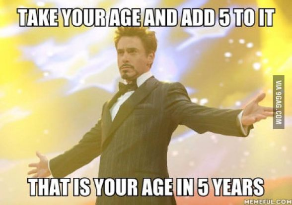 add 5 years to your age