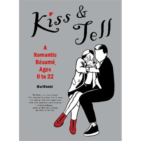 Kiss & Tell: A Romantic Resume, Ages 0-22 by Mari Naomi