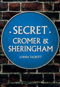 Secret Cromer and Sheringham