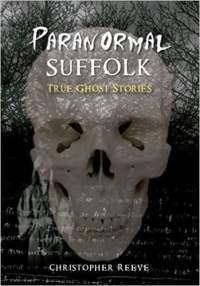 Paranormal Suffolk: True Ghost Stories