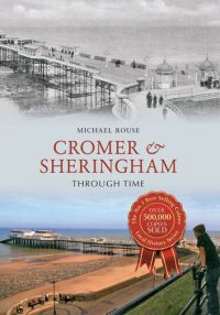 Cromer and Sheringham Through Time