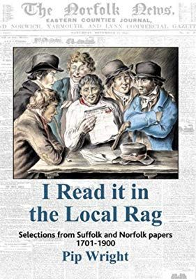 I Read it in the Local Rag: Selections from Suffolk and Norfolk papers 1701-1900