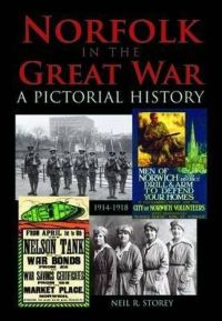Norfolk in the Great War A Pictorial History