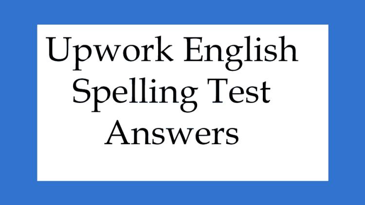 Upwork English Spelling Test Answers Bizanosa