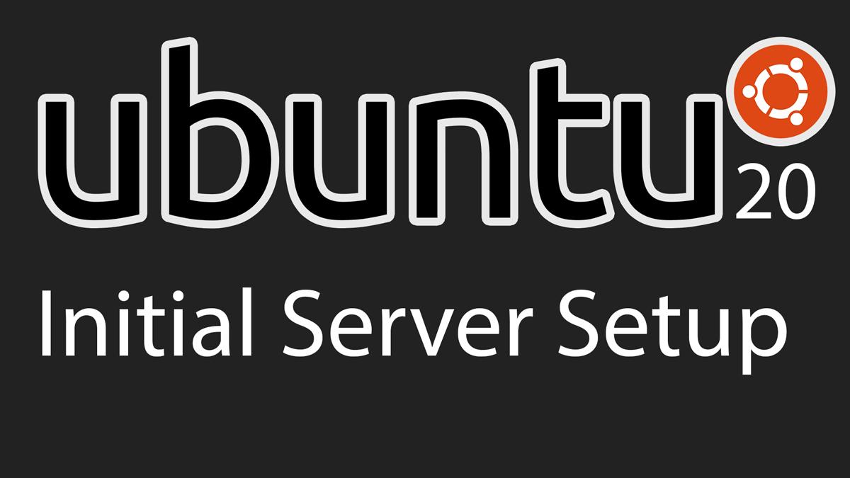 Ubuntu 20 Initial Server setup