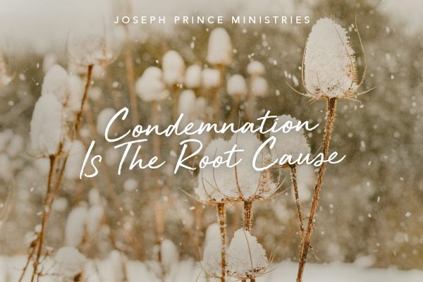 condemnation is the root cause - pastor joseph prince