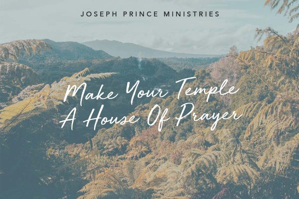 Make your teimple a house of prayer