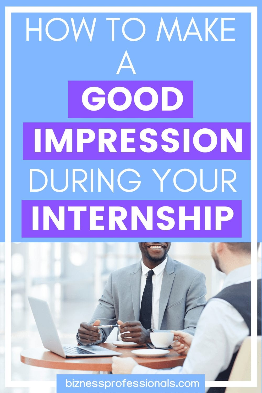 how to make a good impression at an internship