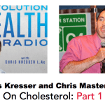 Chris Kresser and Chris Masterjohn On Cholesterol: Part 1