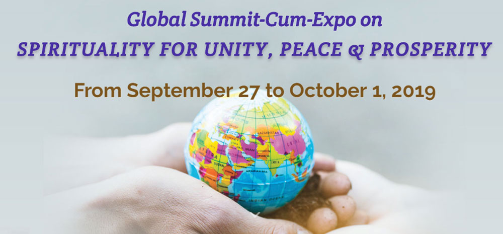 GLOBAL SUMMIT-CUM-EXPO ON SPIRITUALITY FOR UNITY, PEACE & PROSPERITY From Sept 27 to Oct 1, 2019