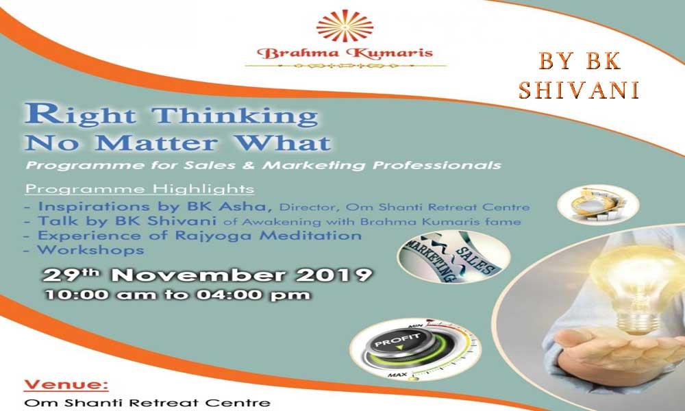 "BK SHIVANI""RIGHT THINKING, NO MATTER WHAT"" – PROGRAM FOR SALES & MARKETING PROFESSIONALS"