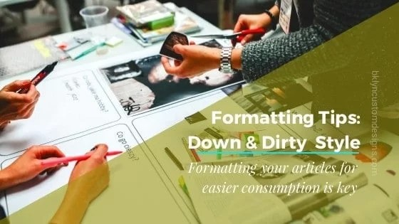 Down & Dirty Formatting Tips: Make Your Articles Shine Like A Boss