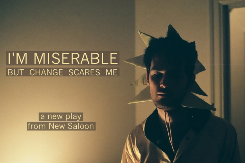 """New Saloon's Debut of the production, """"I'm Miserable But Change Scares Me."""