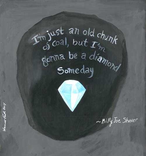 Art, Hand-Lettering, Illustration, Harriet Faith, Painting, Success, Motivation, Daily Practice, Inspiration, Quotes, Dreams, Pay Attention To Your Dreams, Billy Joe Shaver, Country Music, Diamond, Coal, Pressure