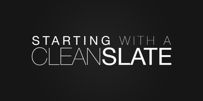 Starting-With-A-Clean-Slate
