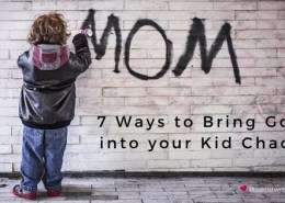 7 Ways to Bring into your Kid Chaos