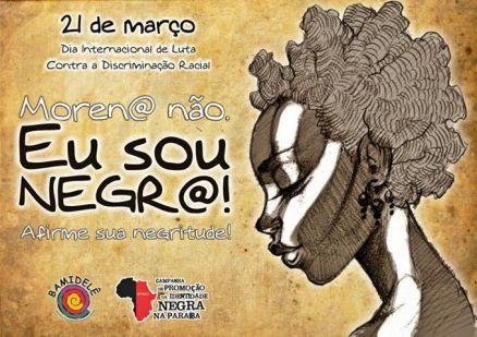 "Banner for March 21 International Day Against Racial Discrimination: ""Eu sou negra (I am black)"""