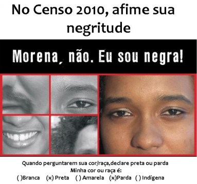 "Campaign ad: ""In the 2010 census affirm your blackness: Morena, não. Eu sou negra (Morena, no. I am black)."""