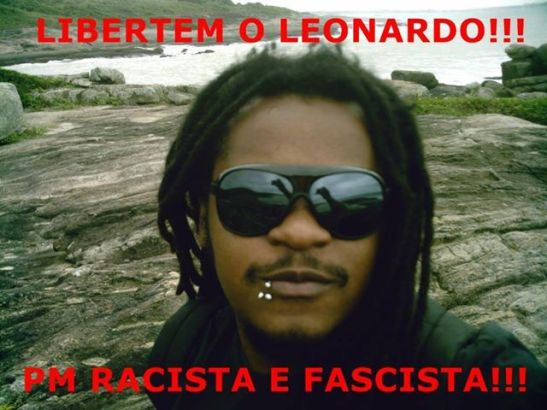 FREE LEONARDO!! RACIST AND FASCIST PM (MILITARY POLICE)