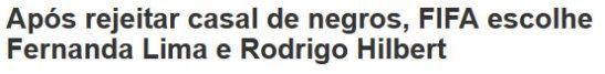 """Headline from TV Foco site: """"After rejecting a black couple, FIFA chooses Fernanda Lima and Rodrigo Hilbert"""""""