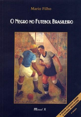 O Negro no Futebol Brasileiro by Mario Filho