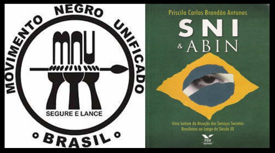 During the years of the Military Dictatorship, the Movimento Negro Unificado was under heavy surveillance by the SNI, Brazil's intelligence agency