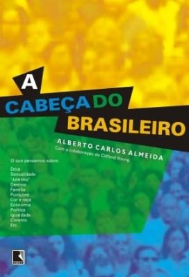 A cabeça do brasileiro by Alberto Carlos Almeida (Editora Record, 2007)