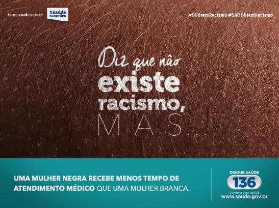 """""""It is said that racism doesn't exist but...."""" - """"A black woman receives less medical attention than a white woman"""" - The Campaign """"SUS sem Racismo"""", launched by the Ministry of Health in November, is not supported by the Federal Council and Medicine."""