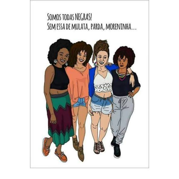 We are all black women! Without this thing of mulata, parda, moreninha...