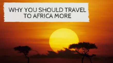 Why You Should Travel To Africa More