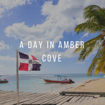 A Day in Amber Cove Dominican Republic