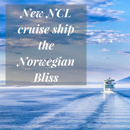 New NCL cruise ship the Norwegian Bliss