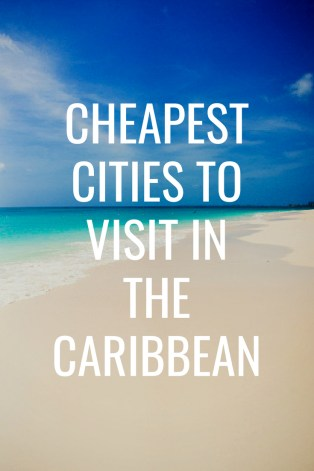 Cheapest Cities To Visit In The Caribbean