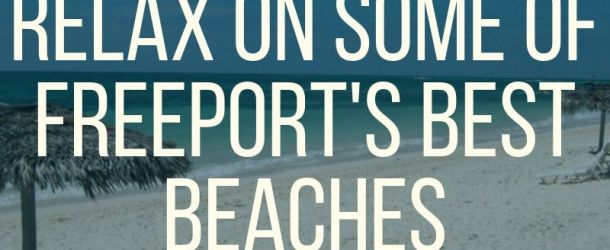 Relax on Some of Freeport's Best Beaches