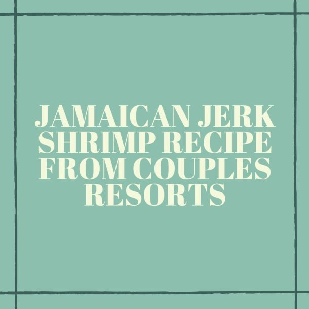 Jamaican Jerk Shrimp Recipe From Couples Resorts   Black Cruise Travel