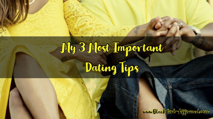 My 3 Most Important Dating Tips