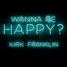 Wanna Be Happy? - Kirk Franklin