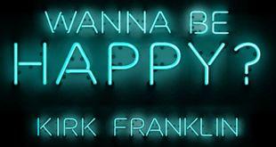 Kirk Franklin - Wanna Be Happy?