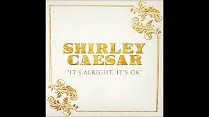 Shirley Caesar - It's Alright, It's OK